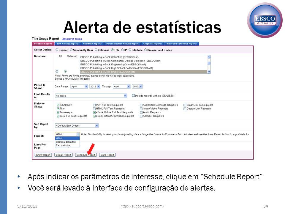 5/11/201334http://support.ebsco.com/ Após indicar os parâmetros de interesse, clique em Schedule Report Você será levado à interface de configuração d