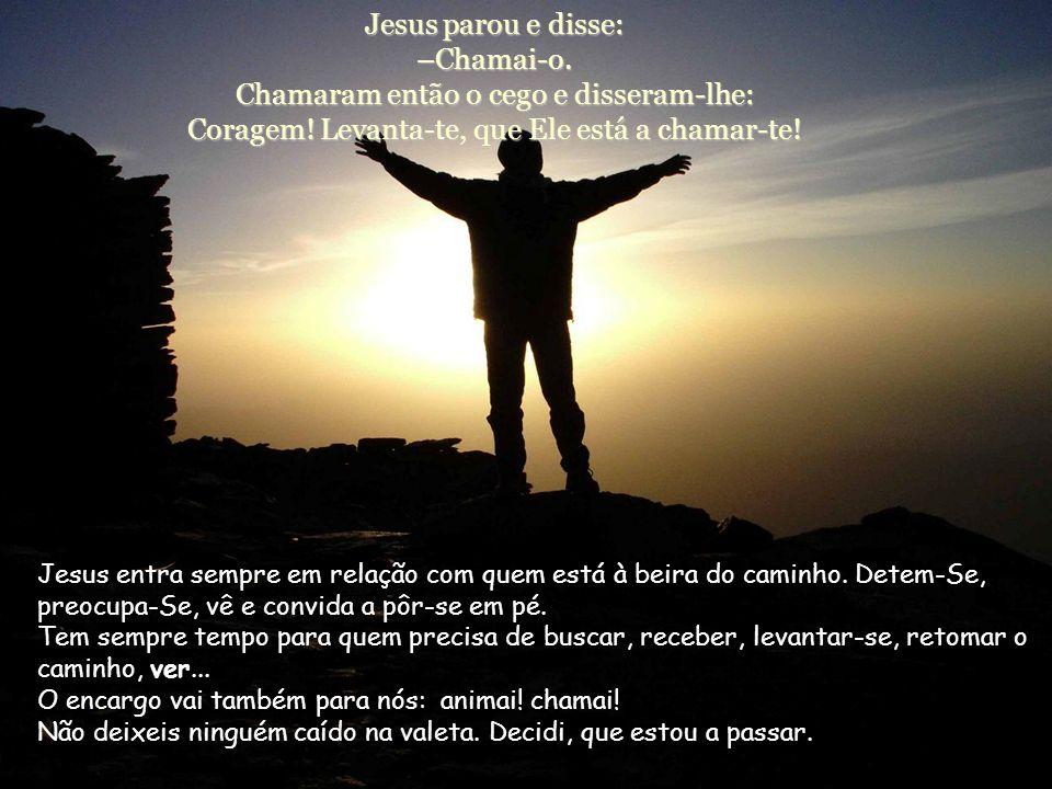 Muitos repreendiam-no para que se calasse. Mas ele gritava cada vez mais: – Filho de David, tem piedade de mim! O reconhecimento de Jesus vem dos últi