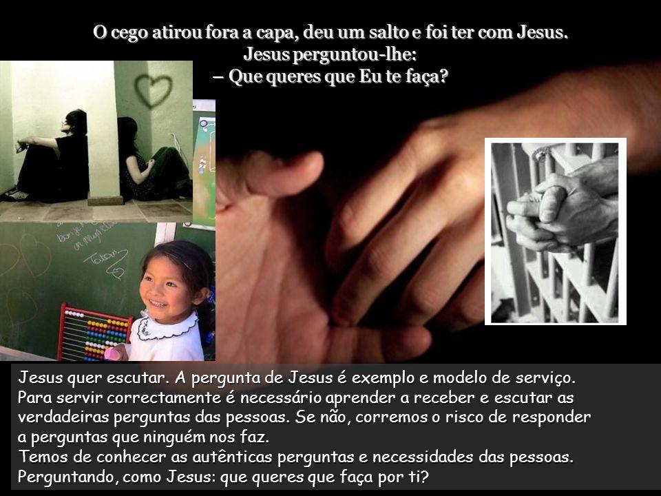 Jesus parou e disse: –Chamai-o. Chamaram então o cego e disseram-lhe: Coragem! Levanta-te, que Ele está a chamar-te! Jesus entra sempre em relação com
