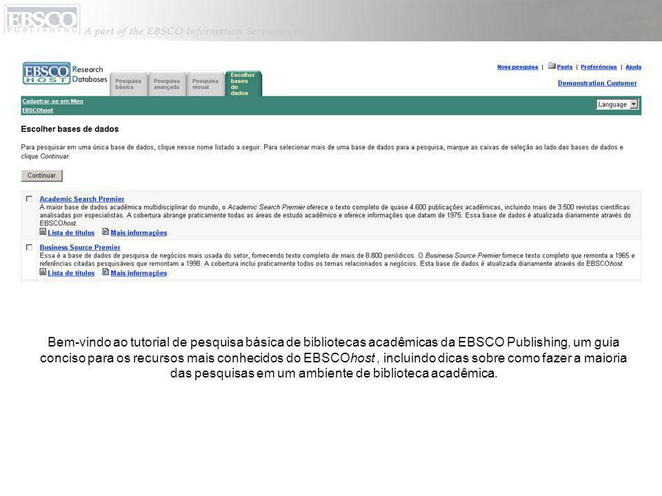 Bem-vindo ao tutorial de pesquisa básica de bibliotecas acadêmicas da EBSCO Publishing, um guia conciso para os recursos mais conhecidos do EBSCOhost,