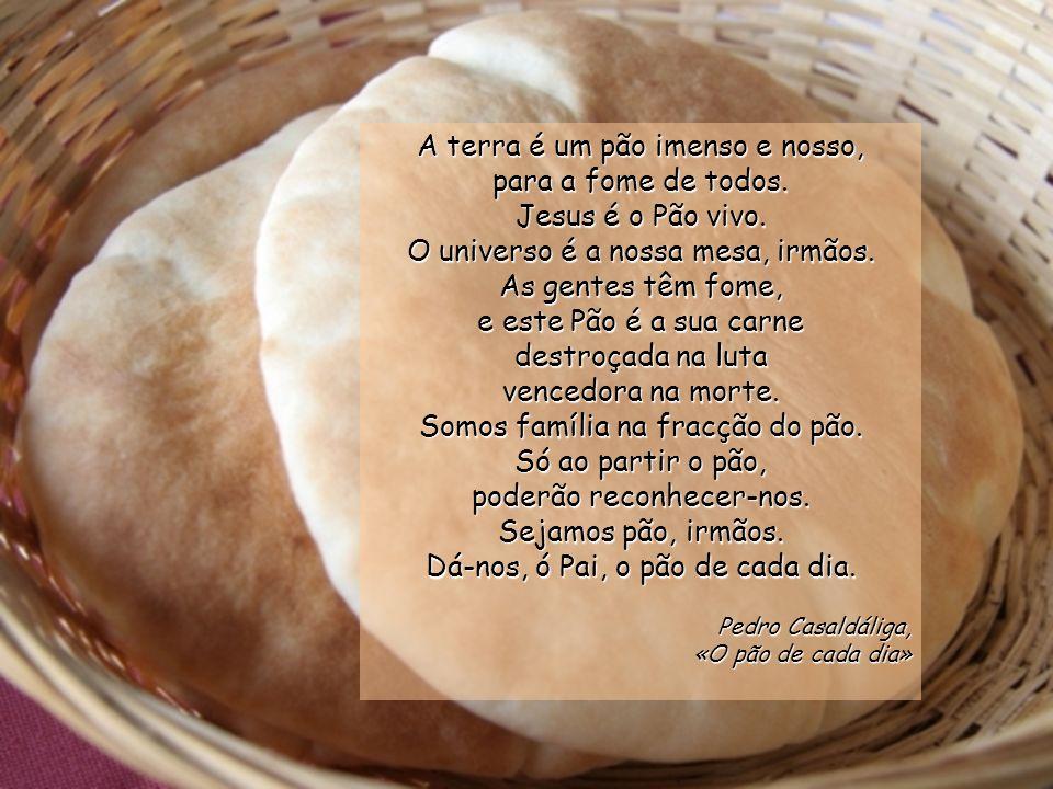 Disseram-Lhe eles: –Senhor, dá-nos sempre desse pão. Jesus respondeu-lhes: –Eu sou o pão da vida: quem vem a Mim nunca mais terá fome; quem acredita e