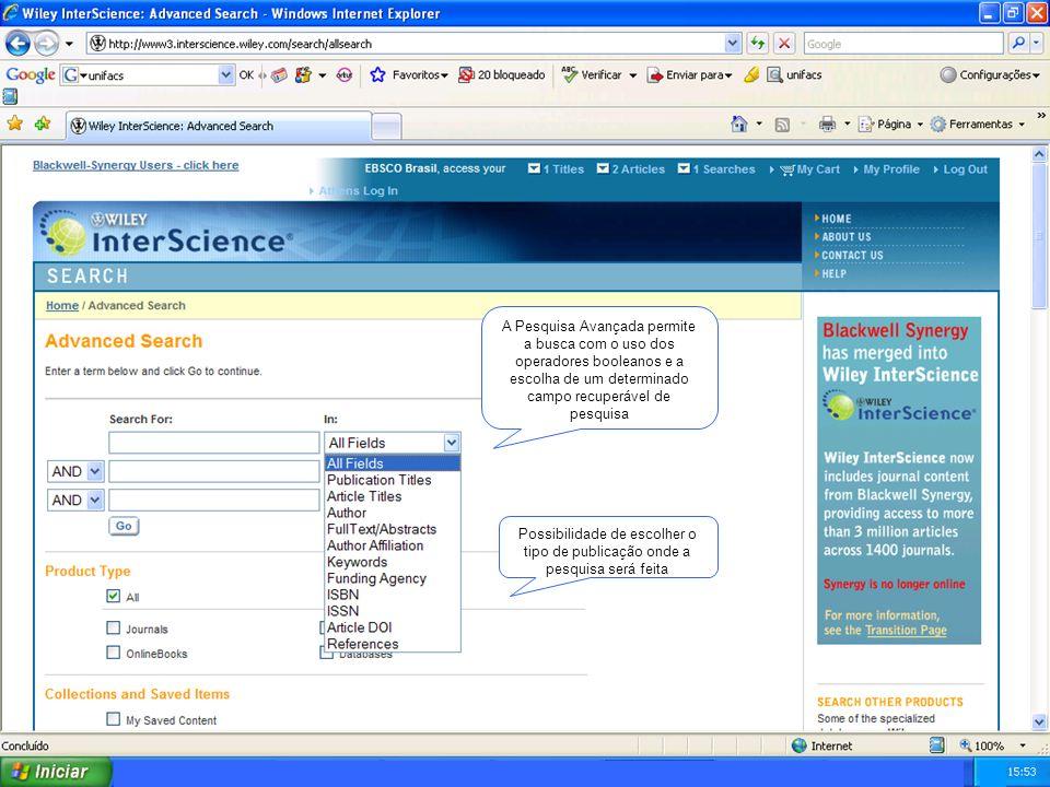 A Pesquisa Avançada permite a busca com o uso dos operadores booleanos e a escolha de um determinado campo recuperável de pesquisa Possibilidade de escolher o tipo de publicação onde a pesquisa será feita