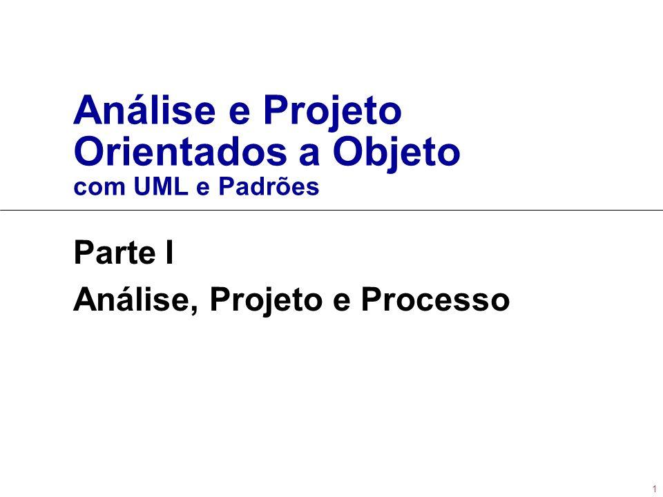 1 Análise e Projeto Orientados a Objeto com UML e Padrões Parte I Análise, Projeto e Processo