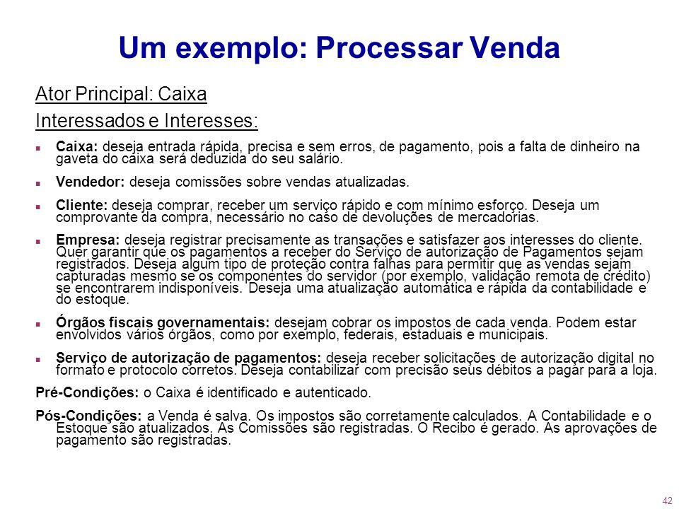 42 Um exemplo: Processar Venda Ator Principal: Caixa Interessados e Interesses: n Caixa: deseja entrada rápida, precisa e sem erros, de pagamento, poi