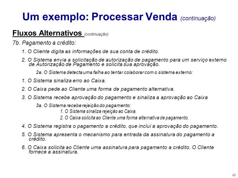 48 Um exemplo: Processar Venda (continuação) Fluxos Alternativos (continuação) 7b. Pagamento a crédito: 1. O Cliente digita as informações de sua cont