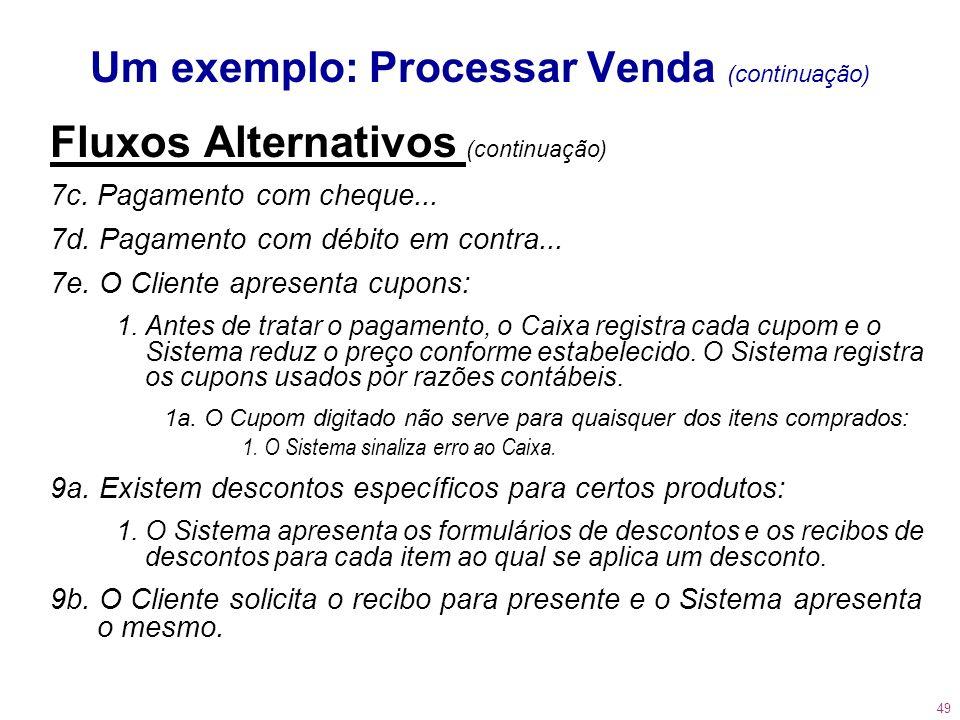 49 Um exemplo: Processar Venda (continuação) Fluxos Alternativos (continuação) 7c. Pagamento com cheque... 7d. Pagamento com débito em contra... 7e. O