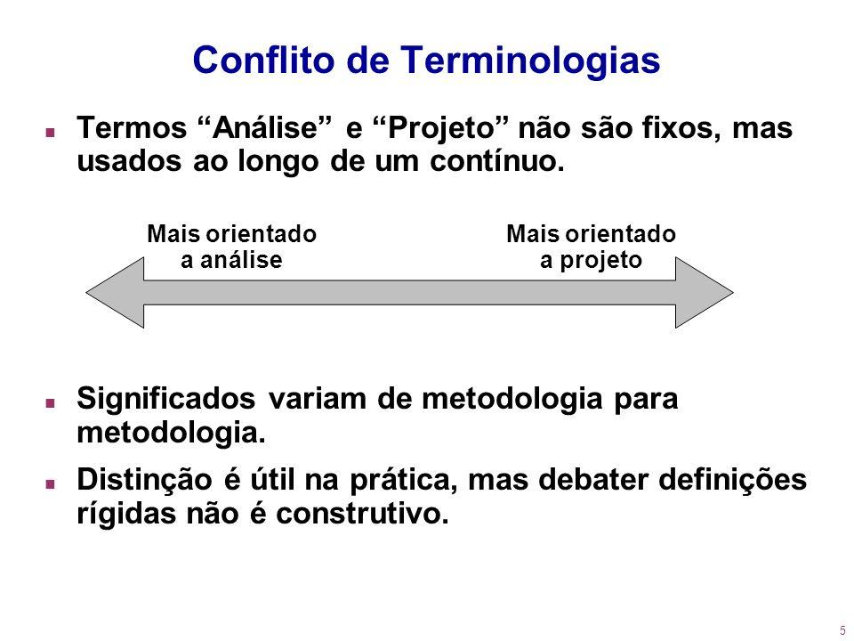5 n Termos Análise e Projeto não são fixos, mas usados ao longo de um contínuo. n Significados variam de metodologia para metodologia. n Distinção é ú