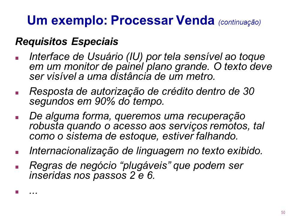 50 Um exemplo: Processar Venda (continuação) Requisitos Especiais n Interface de Usuário (IU) por tela sensível ao toque em um monitor de painel plano