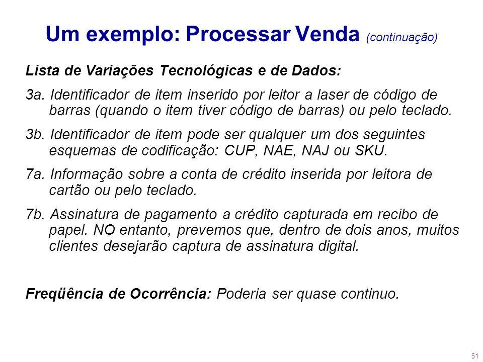 51 Um exemplo: Processar Venda (continuação) Lista de Variações Tecnológicas e de Dados: 3a. Identificador de item inserido por leitor a laser de códi