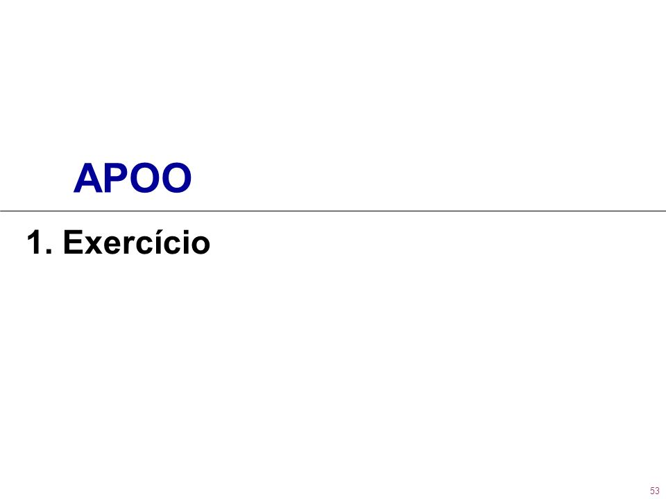 53 APOO 1. Exercício