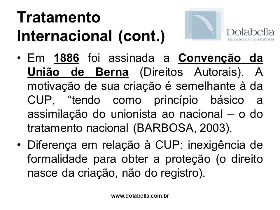 www.dolabella.com.br Tratamento Internacional (cont.) Em 1886 foi assinada a Convenção da União de Berna (Direitos Autorais). A motivação de sua criaç