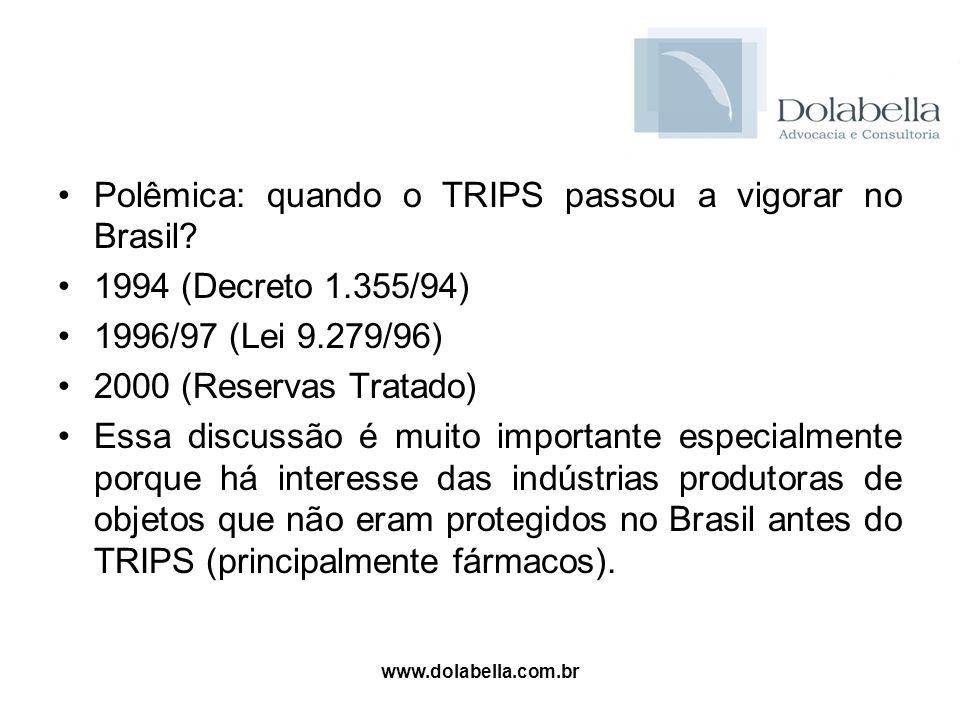 www.dolabella.com.br Polêmica: quando o TRIPS passou a vigorar no Brasil? 1994 (Decreto 1.355/94) 1996/97 (Lei 9.279/96) 2000 (Reservas Tratado) Essa