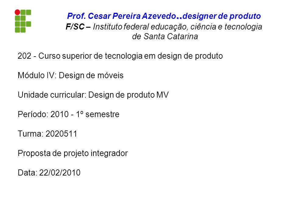 202 - Curso superior de tecnologia em design de produto Módulo IV: Design de móveis Unidade curricular: Design de produto MV Período: 2010 - 1º semest