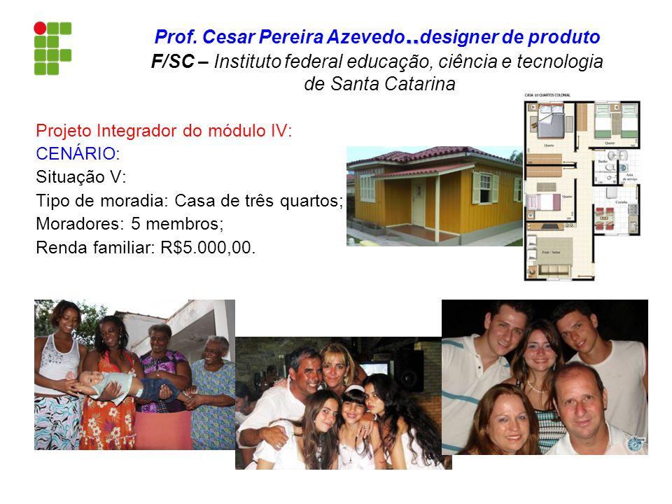 Projeto Integrador do módulo IV: CENÁRIO: Situação V: Tipo de moradia: Casa de três quartos; Moradores: 5 membros; Renda familiar: R$5.000,00... Prof.