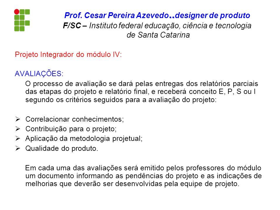Projeto Integrador do módulo IV: AVALIAÇÕES: O processo de avaliação se dará pelas entregas dos relatórios parciais das etapas do projeto e relatório