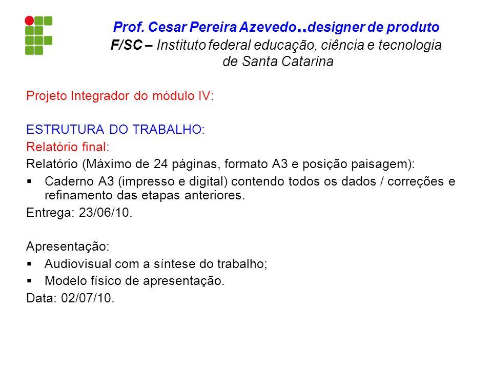 Projeto Integrador do módulo IV: ESTRUTURA DO TRABALHO: Relatório final: Relatório (Máximo de 24 páginas, formato A3 e posição paisagem): Caderno A3 (