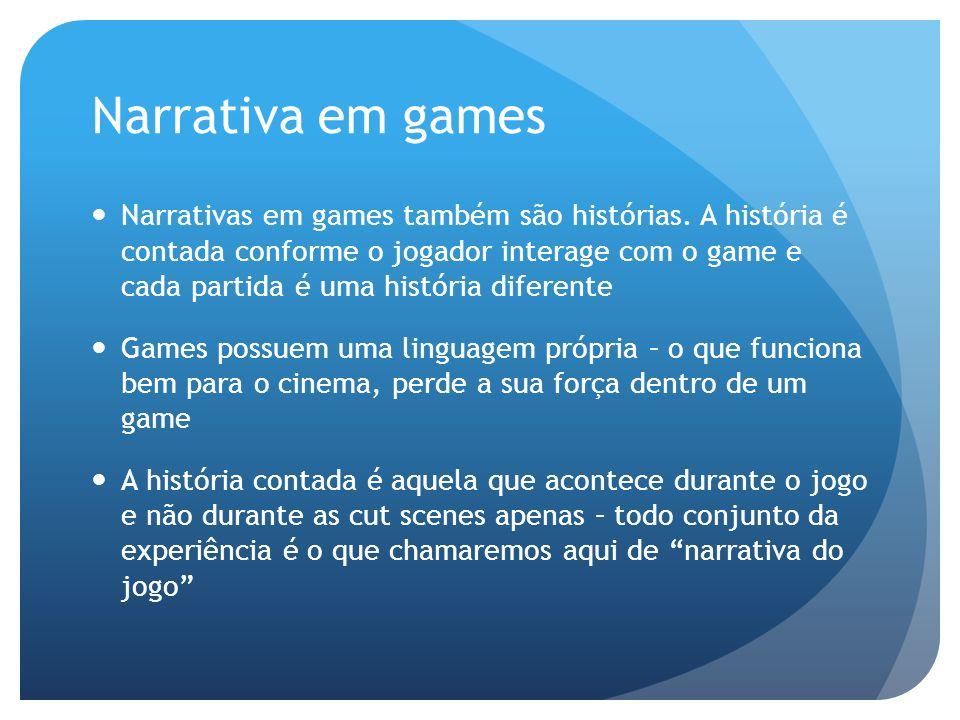 Narrativa em games Narrativas em games também são histórias. A história é contada conforme o jogador interage com o game e cada partida é uma história