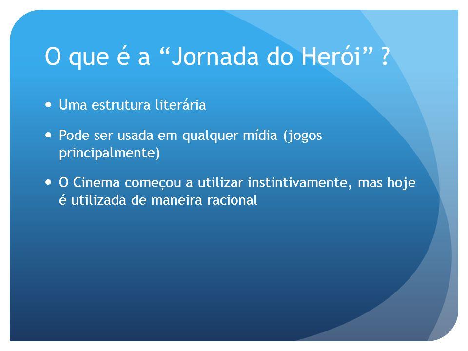 O que é a Jornada do Herói ? Uma estrutura literária Pode ser usada em qualquer mídia (jogos principalmente) O Cinema começou a utilizar instintivamen
