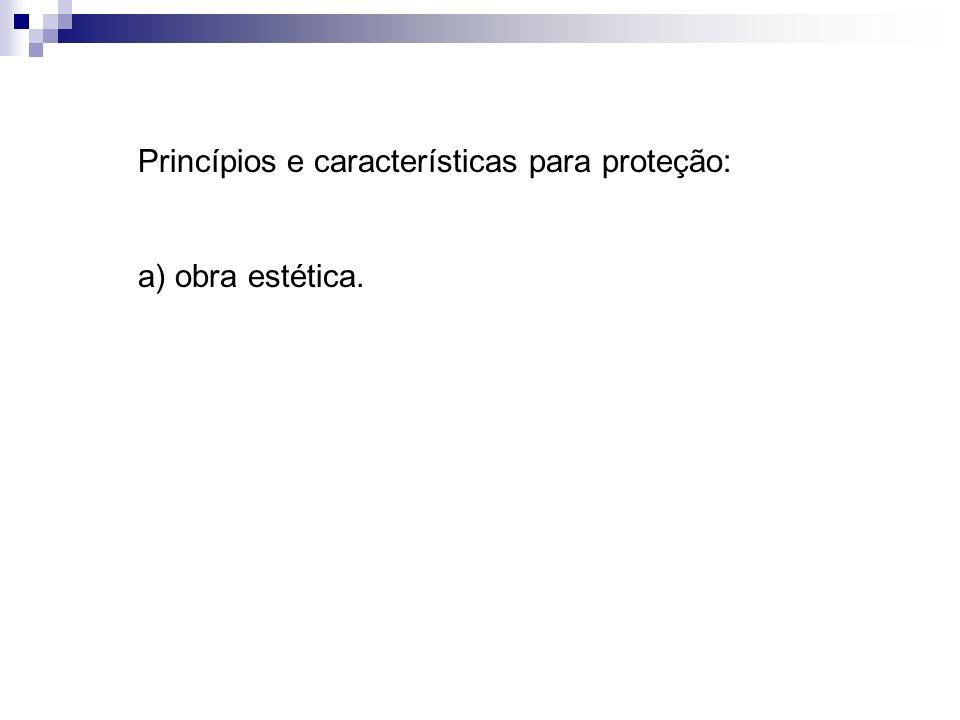 Princípios e características para proteção: a) obra estética.
