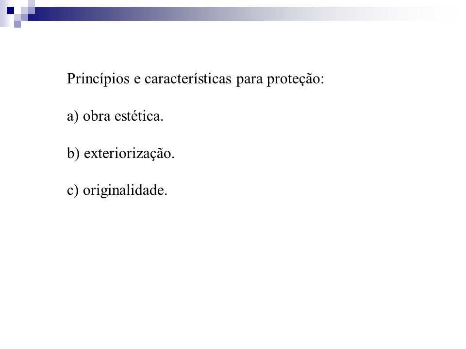 Princípios e características para proteção: a) obra estética. b) exteriorização. c) originalidade.