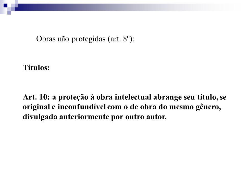 Títulos: Art. 10: a proteção à obra intelectual abrange seu título, se original e inconfundível com o de obra do mesmo gênero, divulgada anteriormente