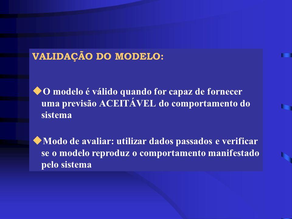VALIDAÇÃO DO MODELO: u O modelo é válido quando for capaz de fornecer uma previsão ACEITÁVEL do comportamento do sistema u Modo de avaliar: utilizar d