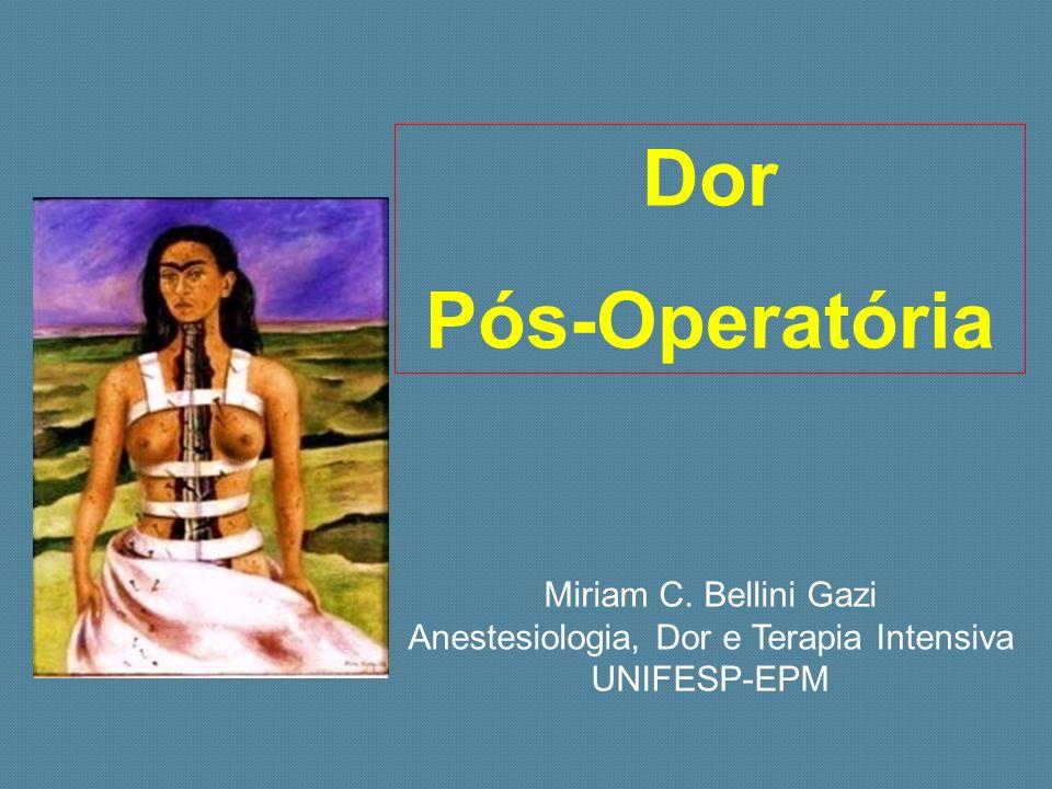 Dor Pós-Operatória Miriam C. Bellini Gazi Anestesiologia, Dor e Terapia Intensiva UNIFESP-EPM