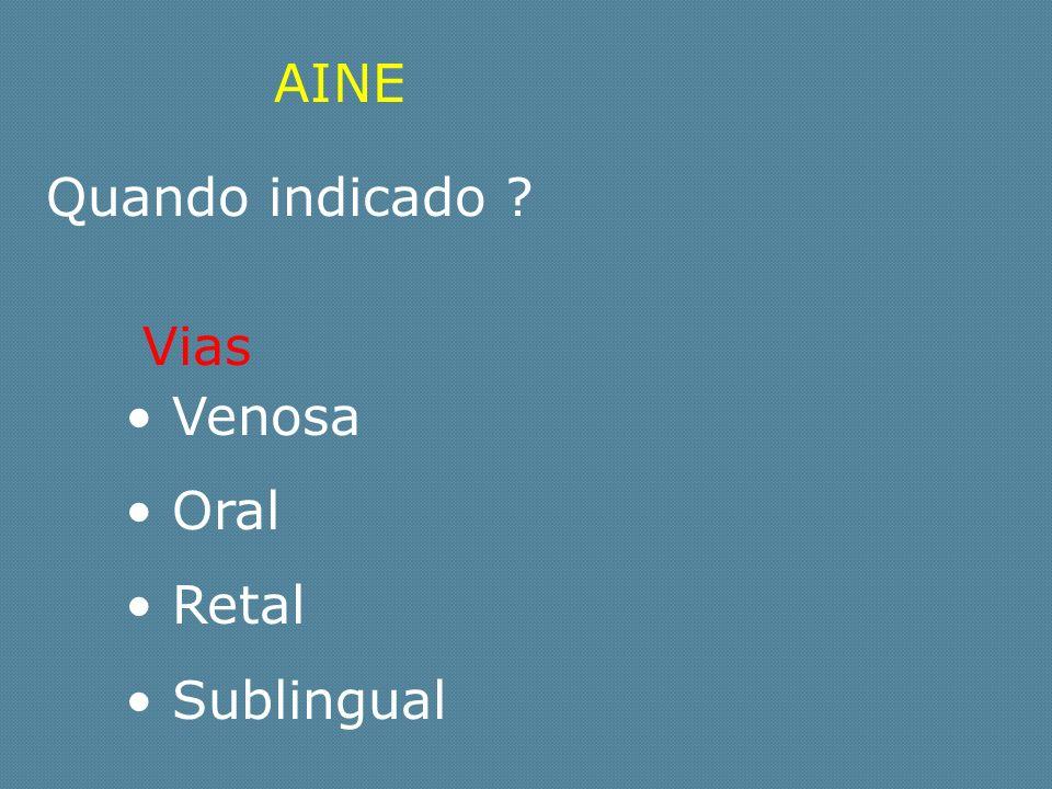 AINE Venosa Oral Retal Sublingual Quando indicado ? Vias