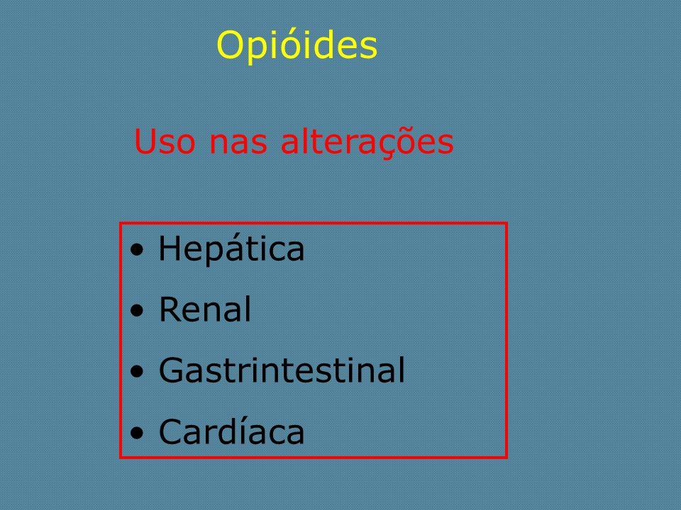 Hepática Renal Gastrintestinal Cardíaca Opióides Uso nas alterações