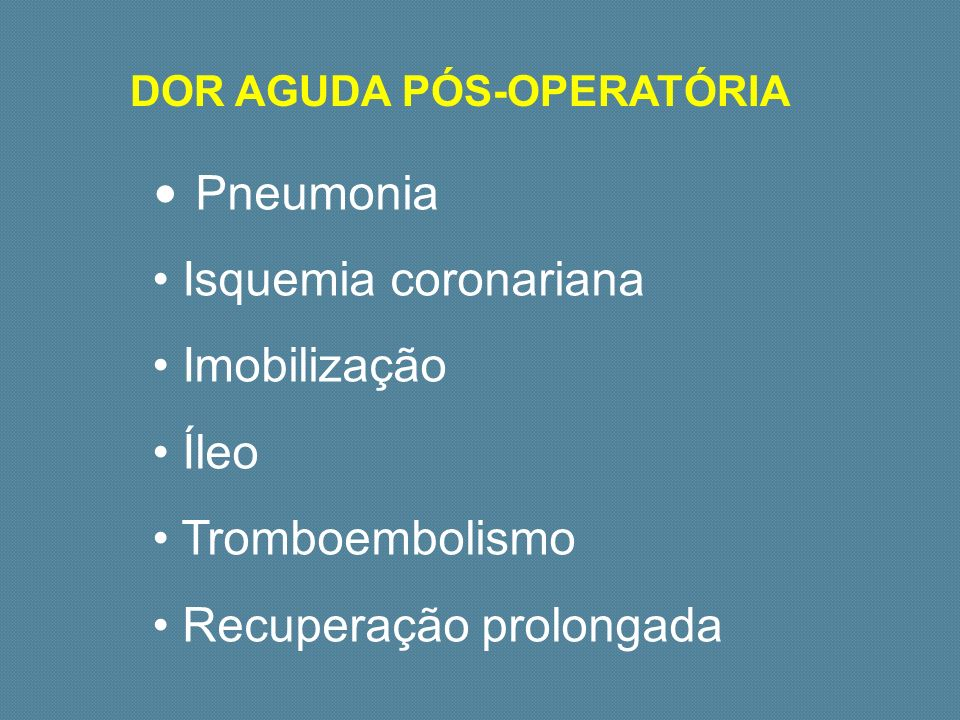Pneumonia Isquemia coronariana Imobilização Íleo Tromboembolismo Recuperação prolongada DOR AGUDA PÓS-OPERATÓRIA