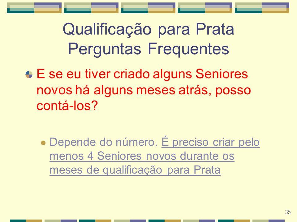 35 Qualificação para Prata Perguntas Frequentes E se eu tiver criado alguns Seniores novos há alguns meses atrás, posso contá-los.