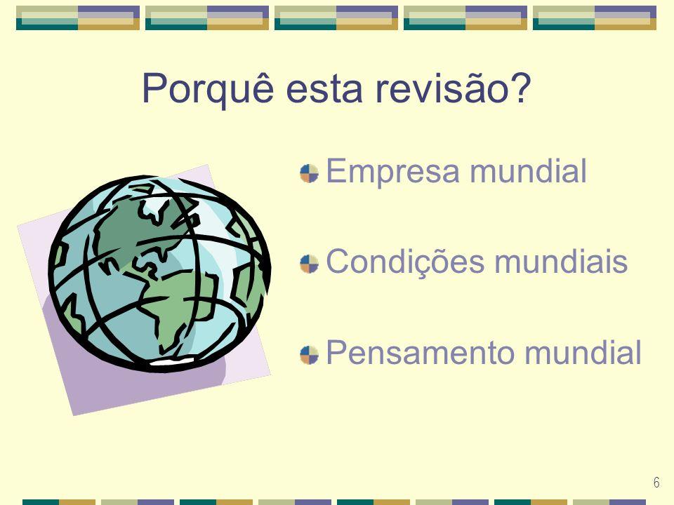 6 Porquê esta revisão? Empresa mundial Condições mundiais Pensamento mundial