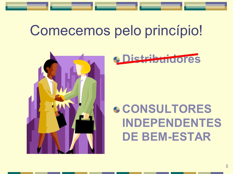 8 Comecemos pelo princípio! Distribuidores CONSULTORES INDEPENDENTES DE BEM-ESTAR