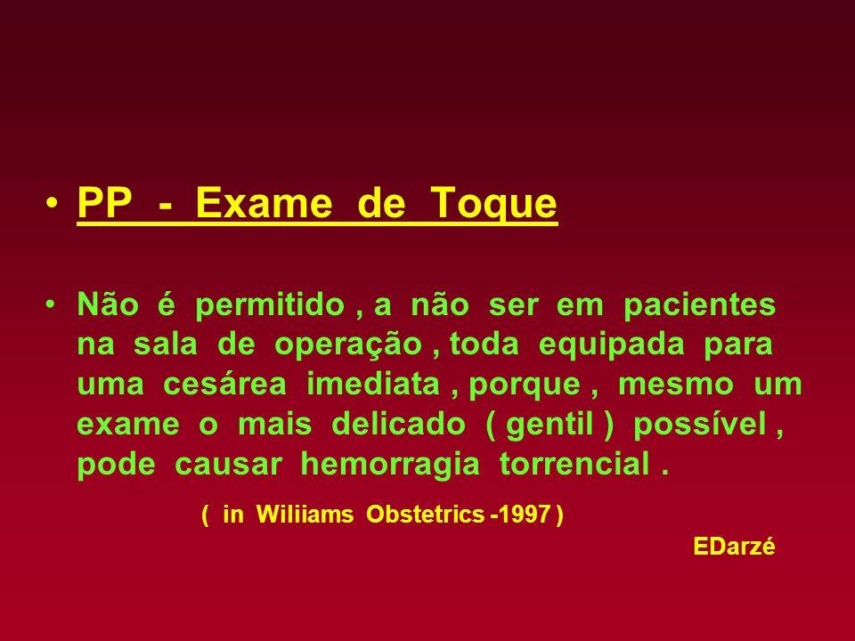 EDarzé PP - Exame de Toque Não é permitido, a não ser em pacientes na sala de operação, toda equipada para uma cesárea imediata, porque, mesmo um exam