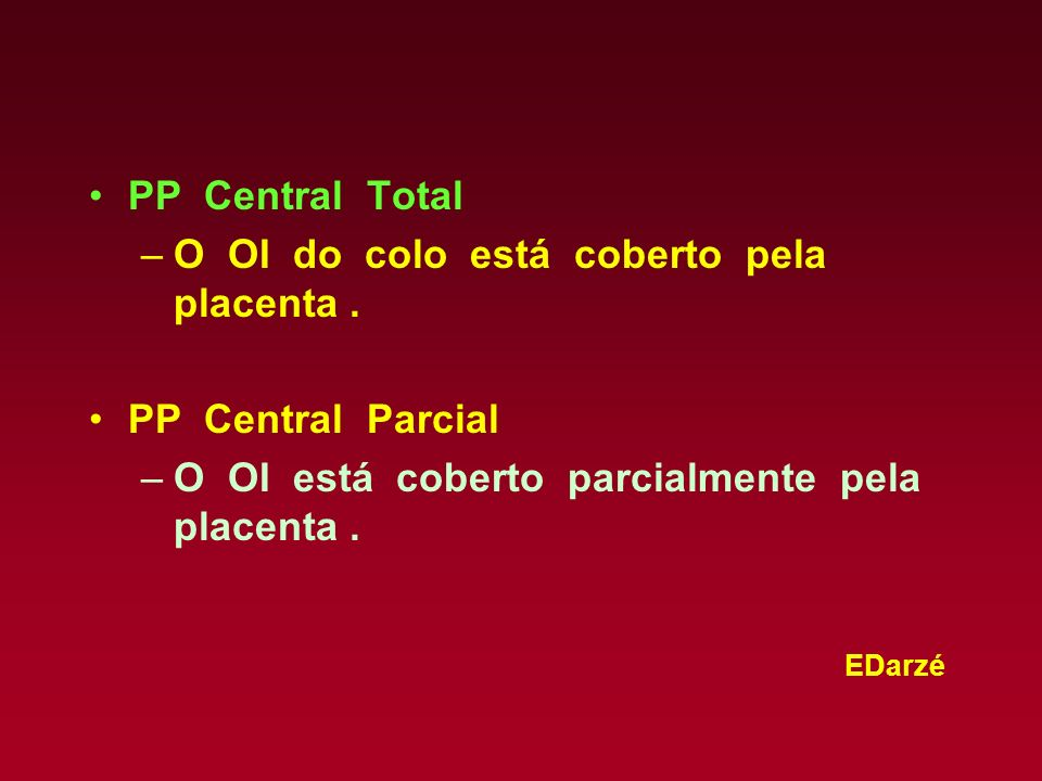 EDarzé PP Central Total –O OI do colo está coberto pela placenta. PP Central Parcial –O OI está coberto parcialmente pela placenta.