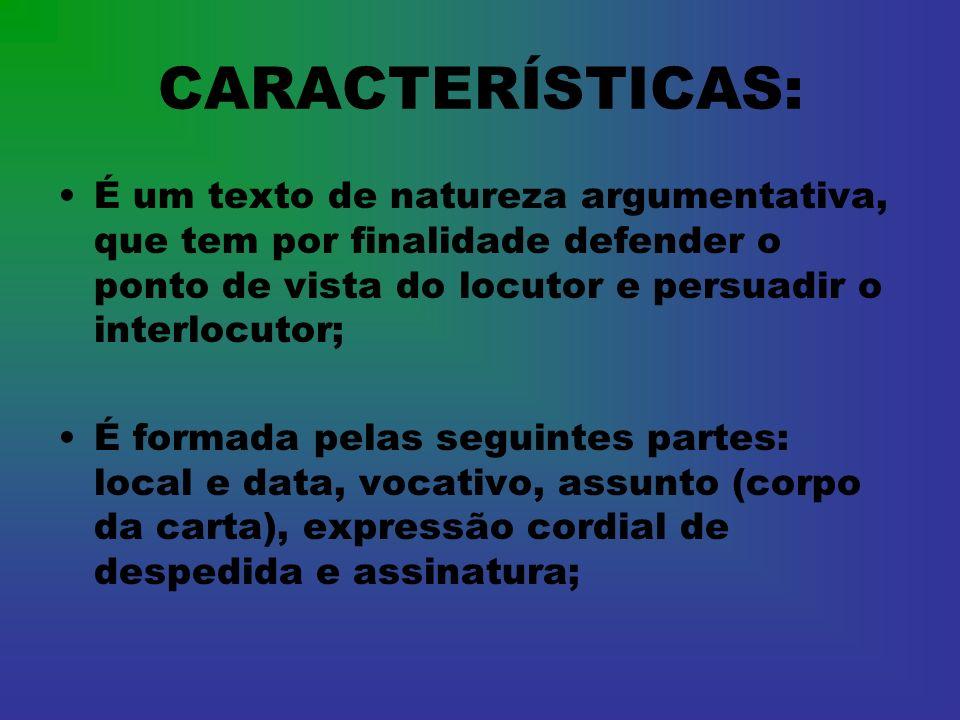 CARACTERÍSTICAS: É um texto de natureza argumentativa, que tem por finalidade defender o ponto de vista do locutor e persuadir o interlocutor; É forma