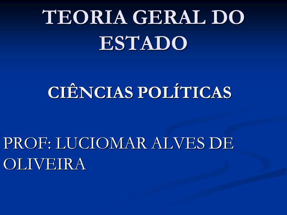 TEORIA GERAL DO ESTADO CIÊNCIAS POLÍTICAS PROF: LUCIOMAR ALVES DE OLIVEIRA