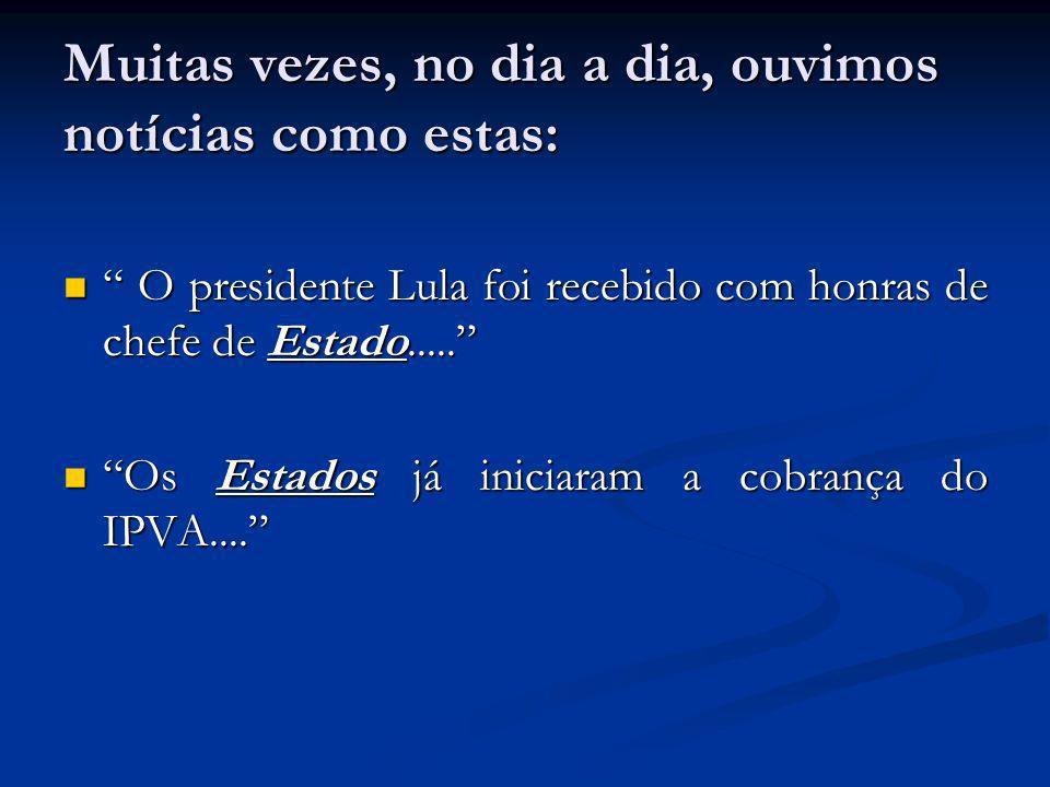 Muitas vezes, no dia a dia, ouvimos notícias como estas: O presidente Lula foi recebido com honras de chefe de Estado..... O presidente Lula foi receb