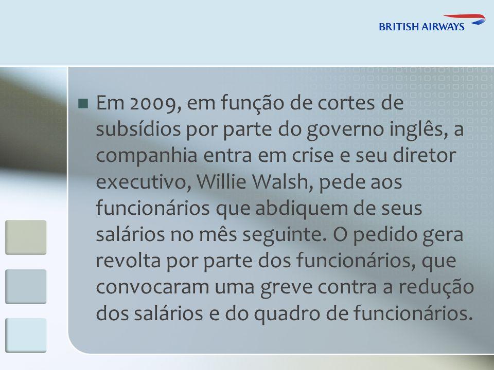 Em 2009, em função de cortes de subsídios por parte do governo inglês, a companhia entra em crise e seu diretor executivo, Willie Walsh, pede aos funcionários que abdiquem de seus salários no mês seguinte.