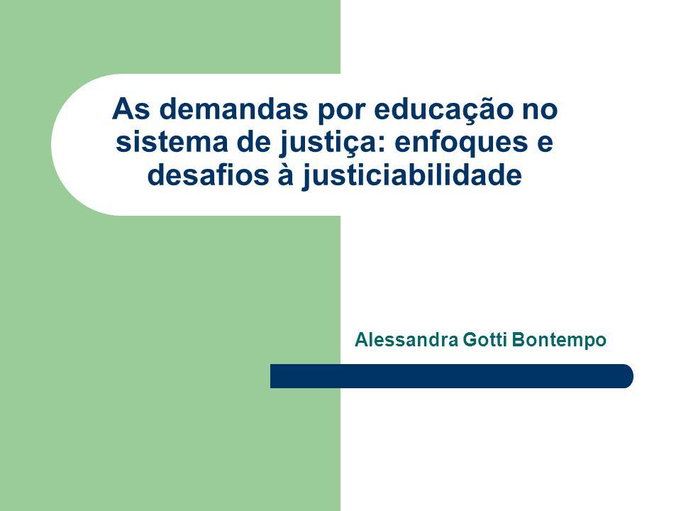 As demandas por educação no sistema de justiça: enfoques e desafios à justiciabilidade Alessandra Gotti Bontempo