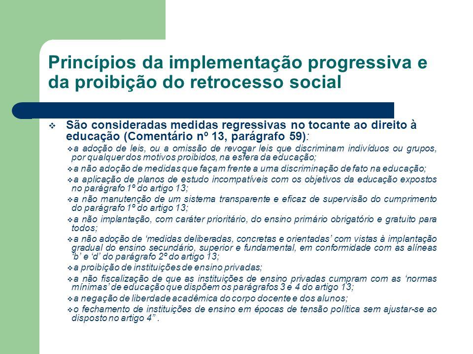 Princípios da implementação progressiva e da proibição do retrocesso social São consideradas medidas regressivas no tocante ao direito à educação (Com