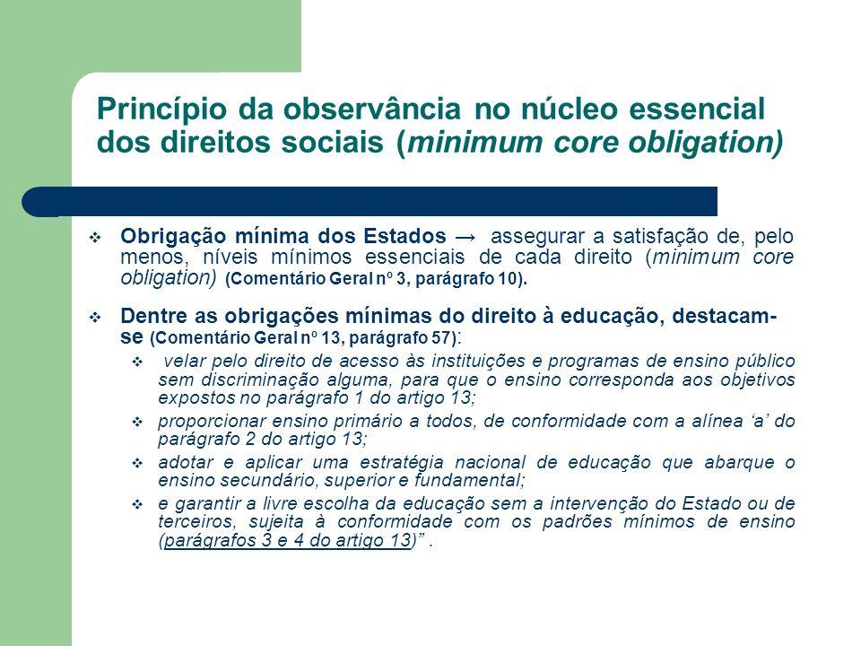 Princípio da observância no núcleo essencial dos direitos sociais (minimum core obligation) Obrigação mínima dos Estados assegurar a satisfação de, pe