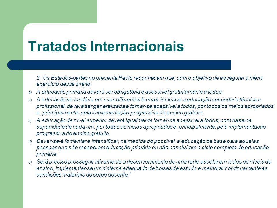 Tratados Internacionais 2. Os Estados-partes no presente Pacto reconhecem que, com o objetivo de assegurar o pleno exercício desse direito: a) A educa