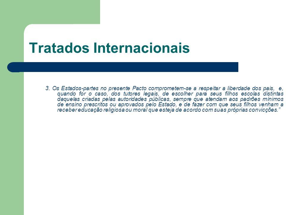 Tratados Internacionais 3. Os Estados-partes no presente Pacto comprometem-se a respeitar a liberdade dos pais, e, quando for o caso, dos tutores lega