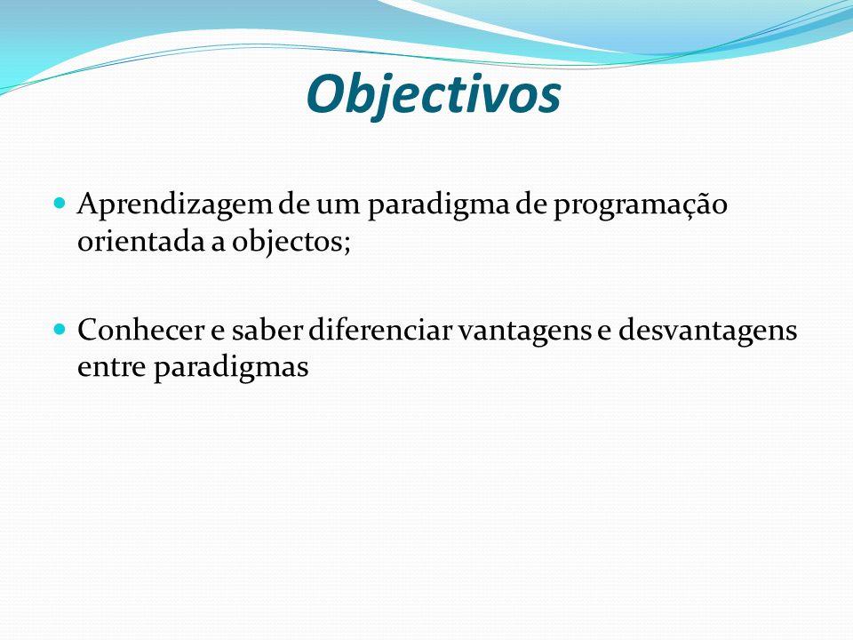 Objectivos Aprendizagem de um paradigma de programação orientada a objectos; Conhecer e saber diferenciar vantagens e desvantagens entre paradigmas