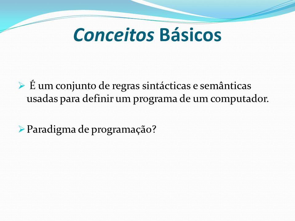 Conceitos Básicos É um conjunto de regras sintácticas e semânticas usadas para definir um programa de um computador. Paradigma de programação?