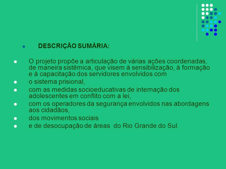 DESCRIÇÃO SUMÁRIA: O projeto propõe a articulação de várias ações coordenadas, de maneira sistêmica, que visem à sensibilização, à formação e à capaci