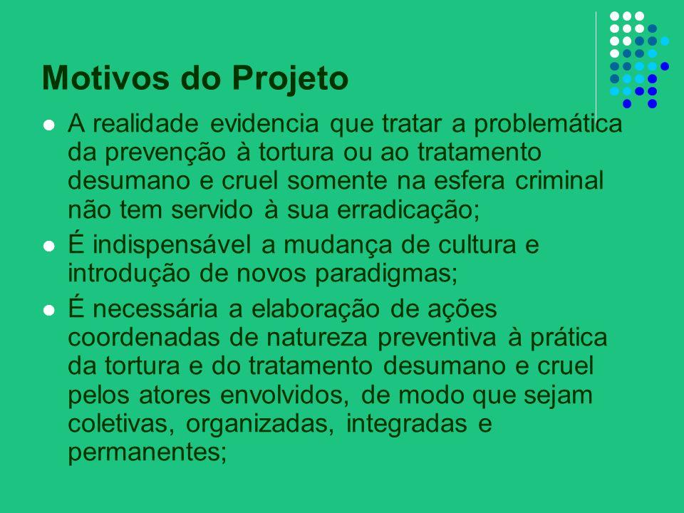 Motivos do Projeto A realidade evidencia que tratar a problemática da prevenção à tortura ou ao tratamento desumano e cruel somente na esfera criminal