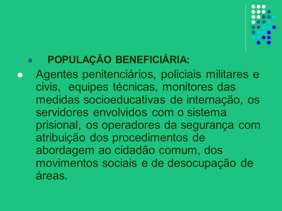 POPULAÇÃO BENEFICIÁRIA: Agentes penitenciários, policiais militares e civis, equipes técnicas, monitores das medidas socioeducativas de internação, os