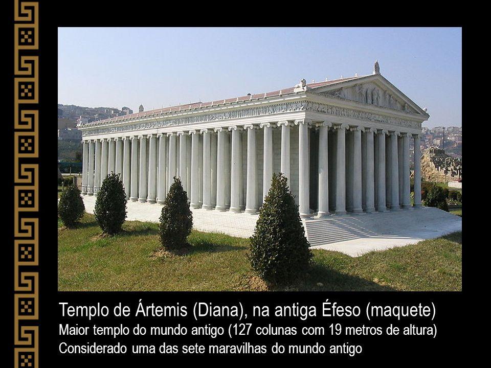 Templo de Ártemis (Diana), na antiga Éfeso (maquete) Maior templo do mundo antigo (127 colunas com 19 metros de altura) Considerado uma das sete marav